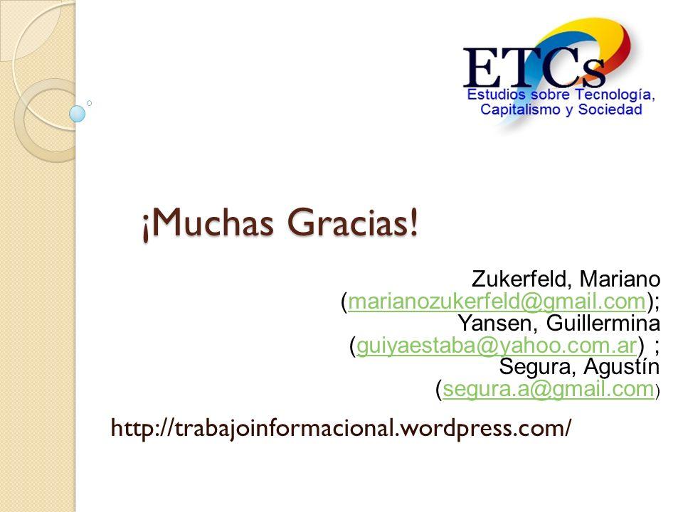 ¡Muchas Gracias! http://trabajoinformacional.wordpress.com / Zukerfeld, Mariano (marianozukerfeld@gmail.com);marianozukerfeld@gmail.com Yansen, Guille