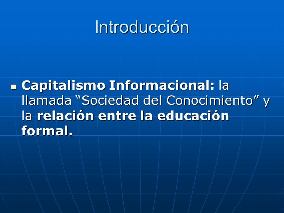 Introducción Capitalismo Informacional: la llamada Sociedad del Conocimiento y la relación entre la educación formal.