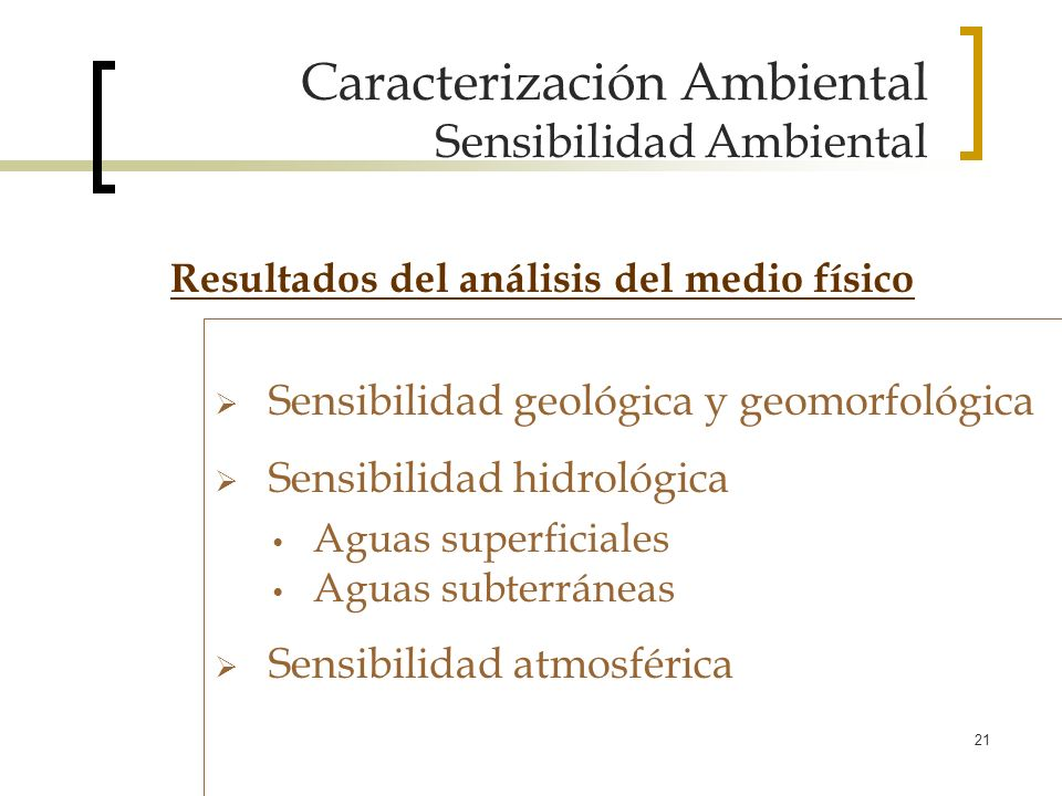 21 Caracterización Ambiental Sensibilidad Ambiental Sensibilidad geológica y geomorfológica Sensibilidad hidrológica Aguas superficiales Aguas subterr