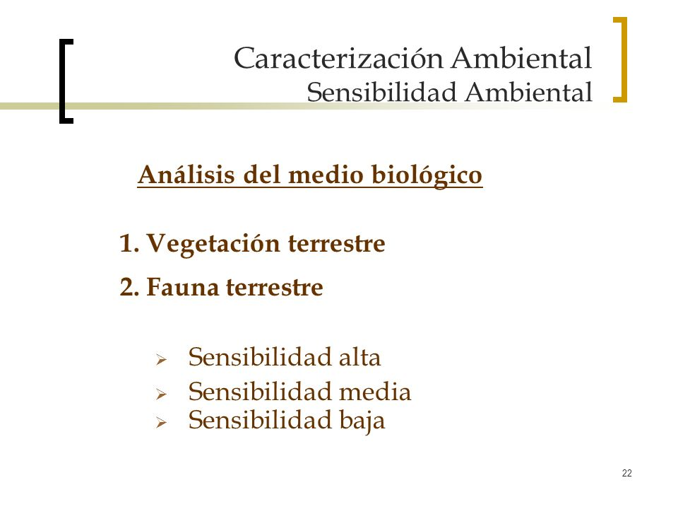 22 Caracterización Ambiental Sensibilidad Ambiental 1. Vegetación terrestre 2. Fauna terrestre Sensibilidad alta Sensibilidad media Sensibilidad baja