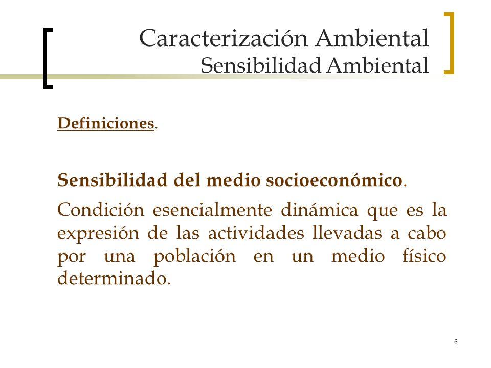 6 Caracterización Ambiental Sensibilidad Ambiental Definiciones. Sensibilidad del medio socioeconómico. Condición esencialmente dinámica que es la exp