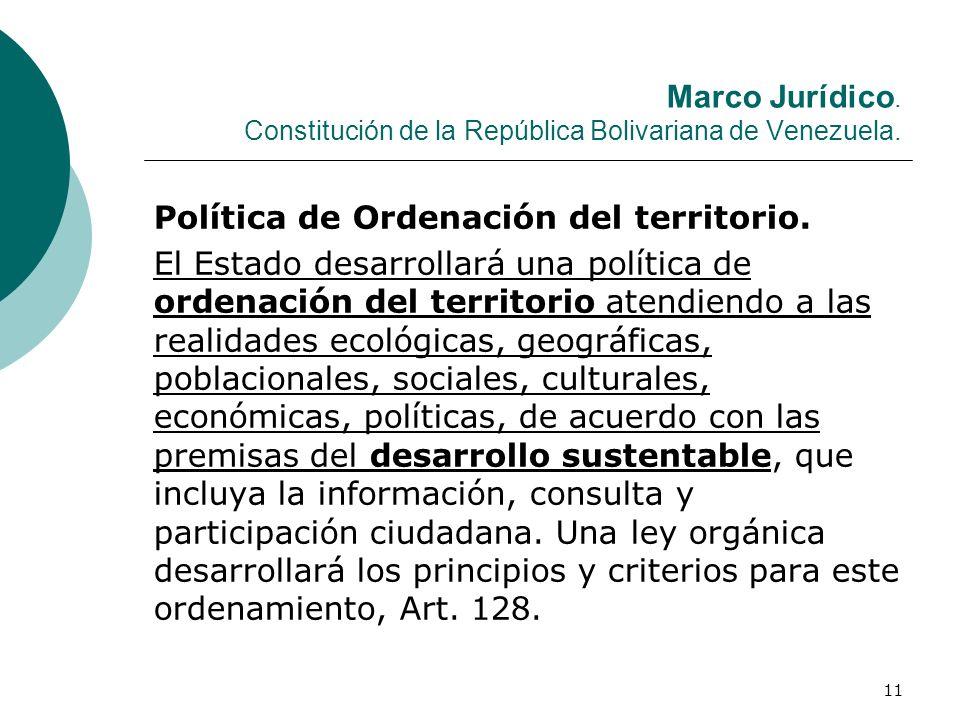 11 Marco Jurídico. Constitución de la República Bolivariana de Venezuela. Política de Ordenación del territorio. El Estado desarrollará una política d