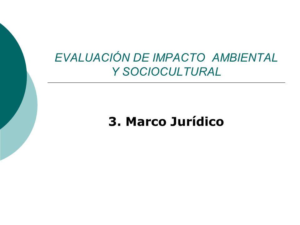 EVALUACIÓN DE IMPACTO AMBIENTAL Y SOCIOCULTURAL 3. Marco Jurídico
