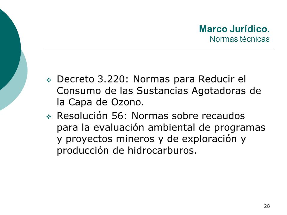 28 Marco Jurídico. Normas técnicas Decreto 3.220: Normas para Reducir el Consumo de las Sustancias Agotadoras de la Capa de Ozono. Resolución 56: Norm