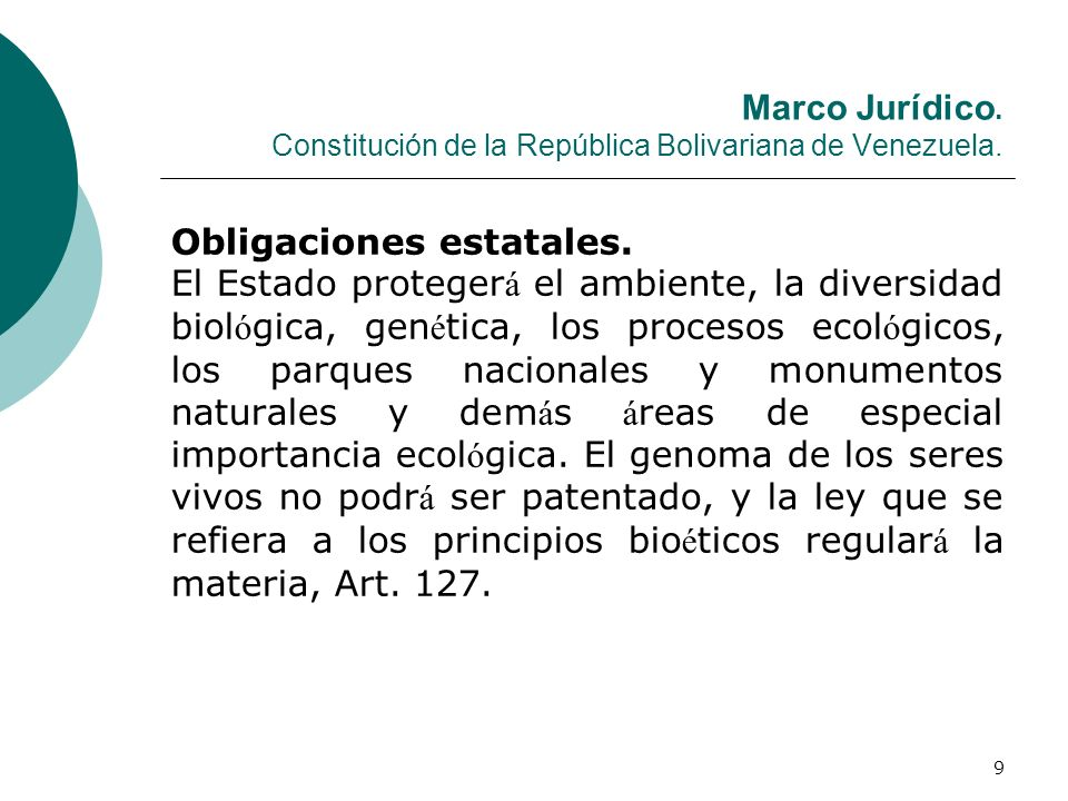 9 Marco Jurídico. Constitución de la República Bolivariana de Venezuela. Obligaciones estatales. El Estado proteger á el ambiente, la diversidad biol