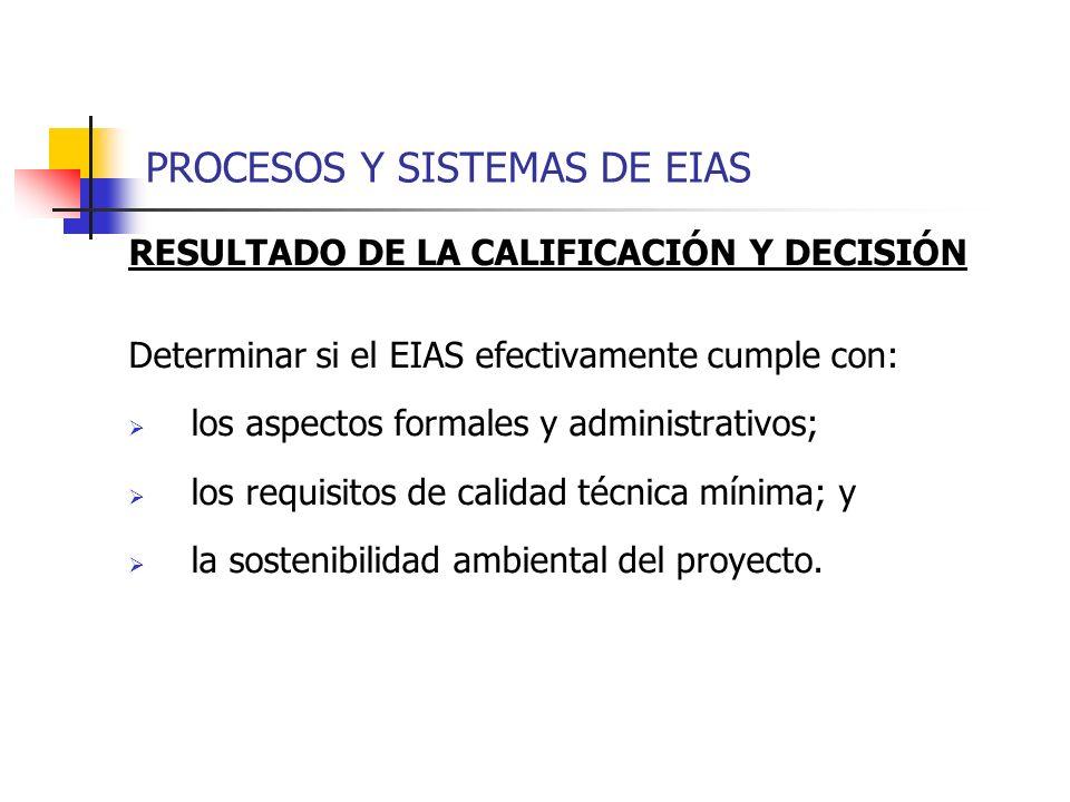 PROCESOS Y SISTEMAS DE EIAS RESULTADO DE LA CALIFICACIÓN Y DECISIÓN Determinar si el EIAS efectivamente cumple con: los aspectos formales y administra