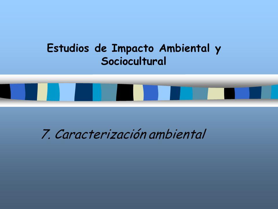 Estudios de Impacto Ambiental y Sociocultural 7. Caracterización ambiental