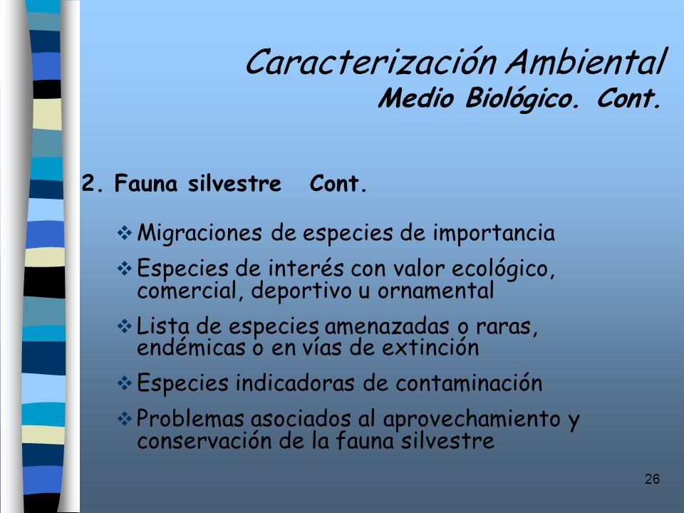 26 Caracterización Ambiental Medio Biológico. Cont. 2. Fauna silvestre Cont. Migraciones de especies de importancia Especies de interés con valor ecol