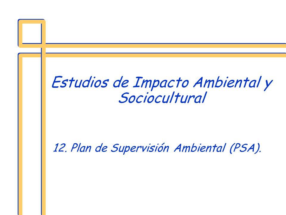 Estudios de Impacto Ambiental y Sociocultural 12. Plan de Supervisión Ambiental (PSA).