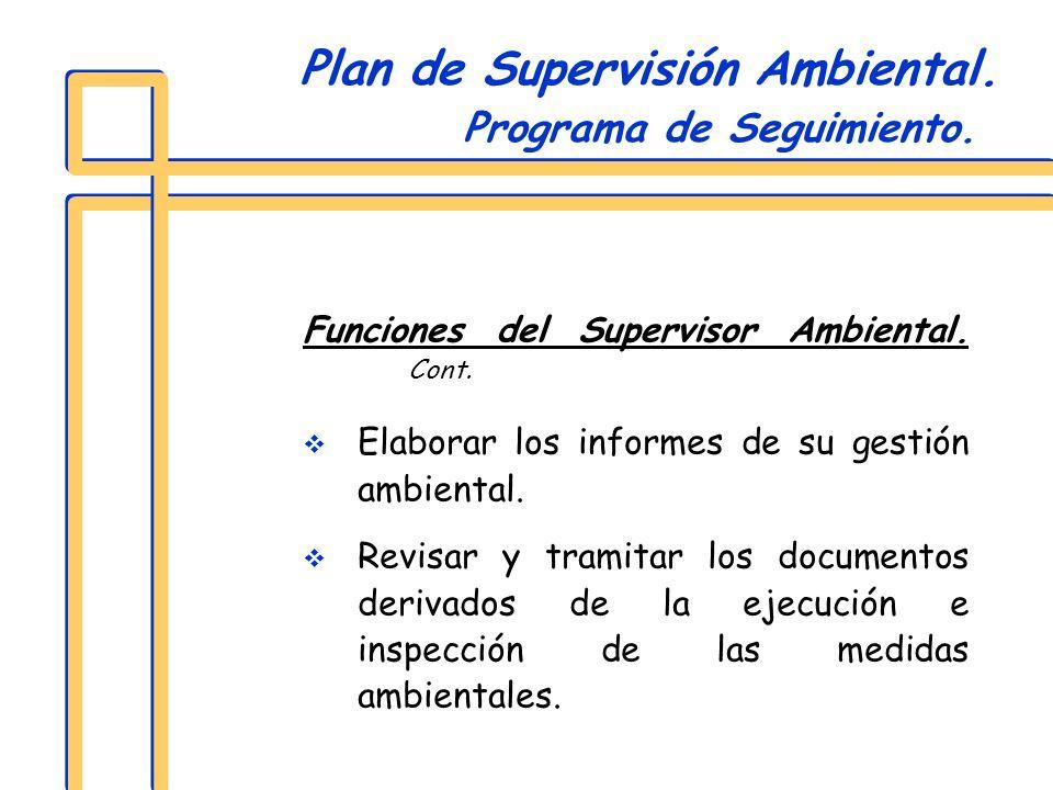 Funciones del Supervisor Ambiental. Cont. Elaborar los informes de su gestión ambiental. Revisar y tramitar los documentos derivados de la ejecución e