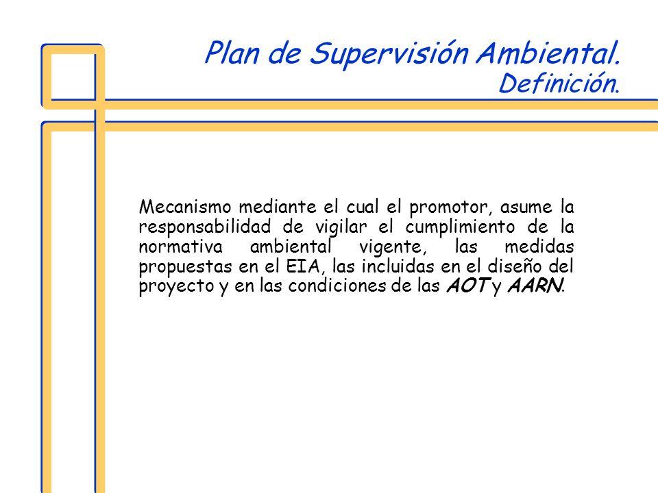 Plan de Supervisión Ambiental. Definición. Mecanismo mediante el cual el promotor, asume la responsabilidad de vigilar el cumplimiento de la normativa