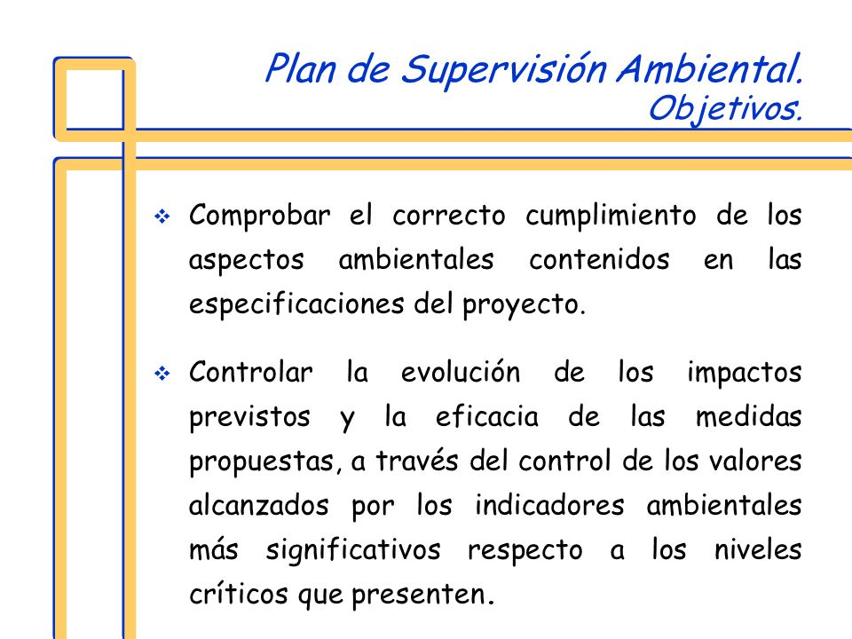 Plan de Supervisión Ambiental. Objetivos. Comprobar el correcto cumplimiento de los aspectos ambientales contenidos en las especificaciones del proyec