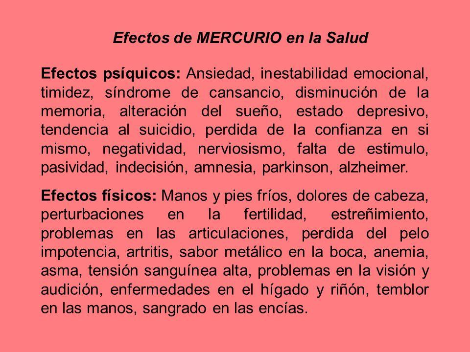 Efectos de MERCURIO en la Salud Efectos psíquicos: Ansiedad, inestabilidad emocional, timidez, síndrome de cansancio, disminución de la memoria, alter