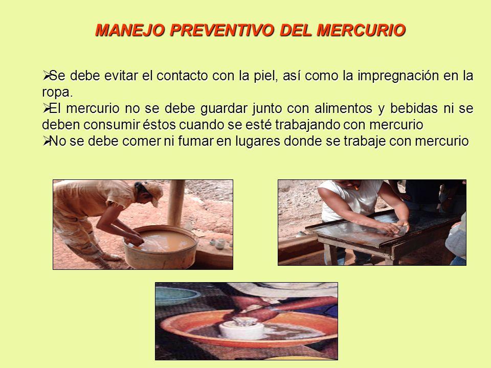 MANEJO PREVENTIVO DEL MERCURIO Se debe evitar el contacto con la piel, así como la impregnación en la ropa. Se debe evitar el contacto con la piel, as