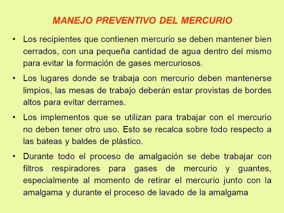 MANEJO PREVENTIVO DEL MERCURIO Los recipientes que contienen mercurio se deben mantener bien cerrados, con una pequeña cantidad de agua dentro del mis