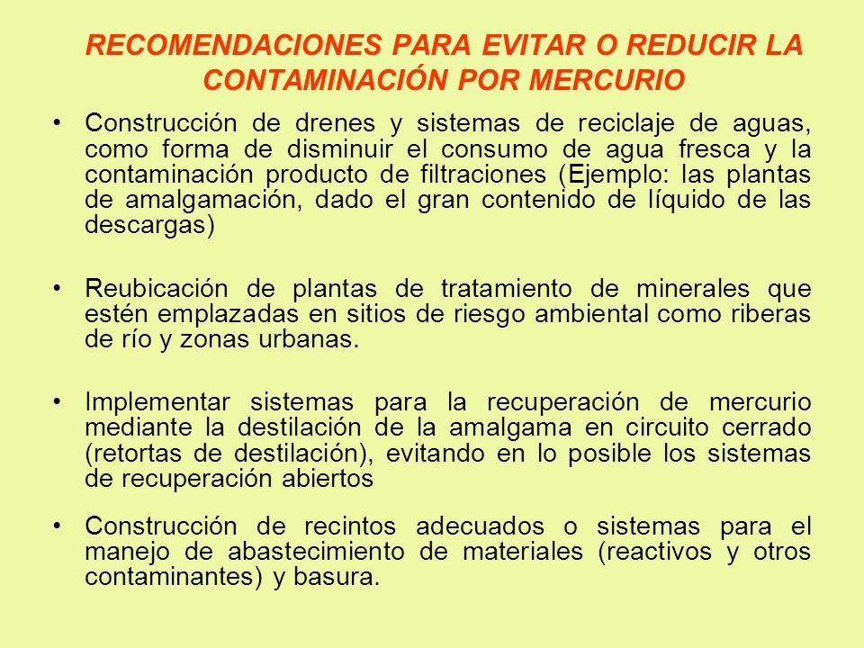 RECOMENDACIONES PARA EVITAR O REDUCIR LA CONTAMINACIÓN POR MERCURIO Construcción de drenes y sistemas de reciclaje de aguas, como forma de disminuir e