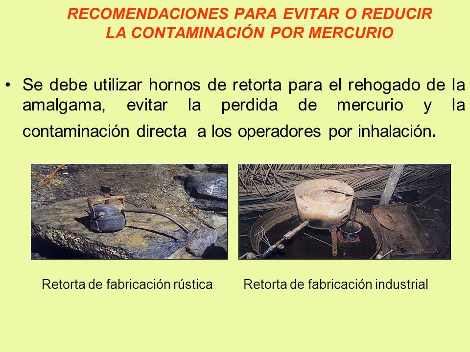 RECOMENDACIONES PARA EVITAR O REDUCIR LA CONTAMINACIÓN POR MERCURIO Se debe utilizar hornos de retorta para el rehogado de la amalgama, evitar la perd