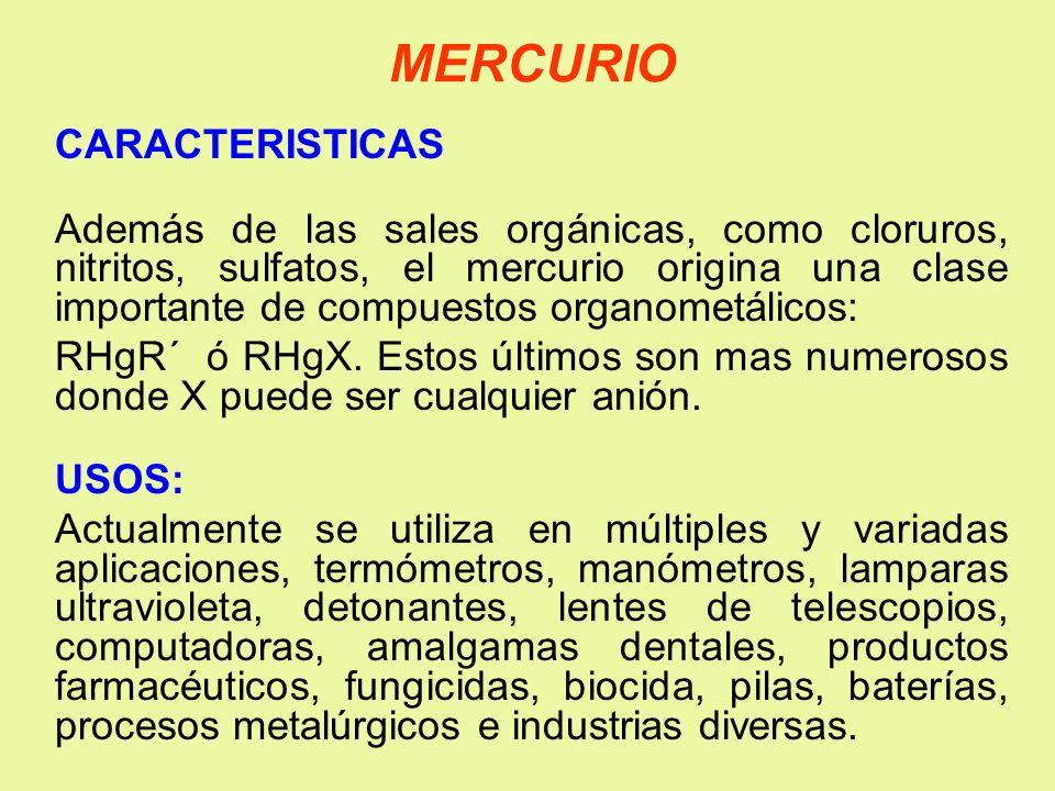 MERCURIO CARACTERISTICAS Además de las sales orgánicas, como cloruros, nitritos, sulfatos, el mercurio origina una clase importante de compuestos orga