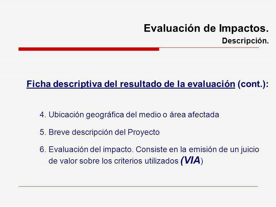 Evaluación de Impactos. Descripción. 4. Ubicación geográfica del medio o área afectada 5. Breve descripción del Proyecto 6. Evaluación del impacto. Co