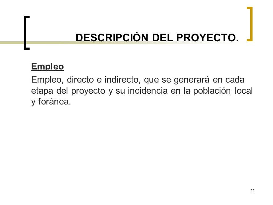 11 DESCRIPCIÓN DEL PROYECTO. Empleo Empleo, directo e indirecto, que se generará en cada etapa del proyecto y su incidencia en la población local y fo