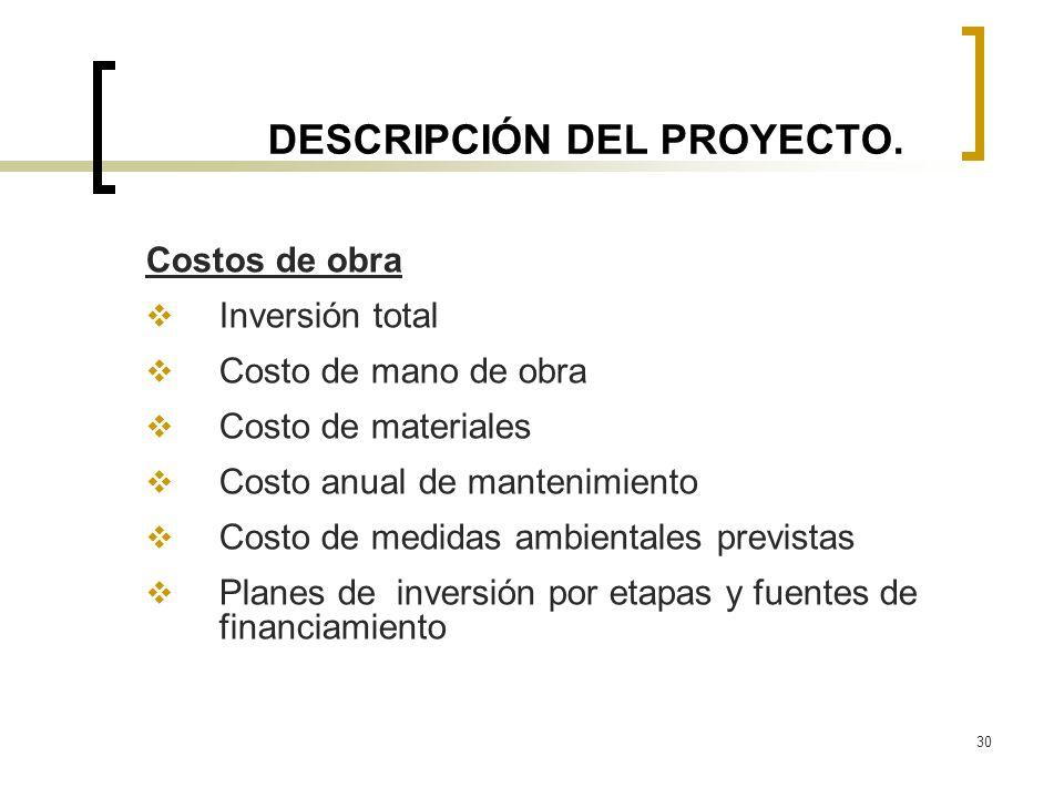 30 DESCRIPCIÓN DEL PROYECTO. Costos de obra Inversión total Costo de mano de obra Costo de materiales Costo anual de mantenimiento Costo de medidas am