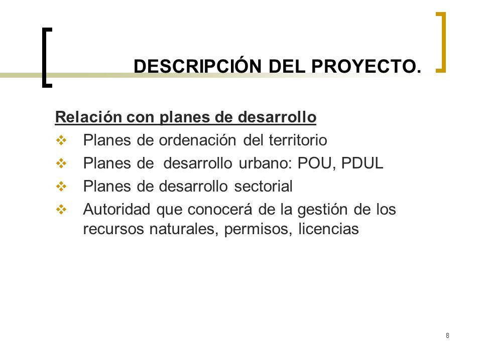 8 DESCRIPCIÓN DEL PROYECTO. Relación con planes de desarrollo Planes de ordenación del territorio Planes de desarrollo urbano: POU, PDUL Planes de des
