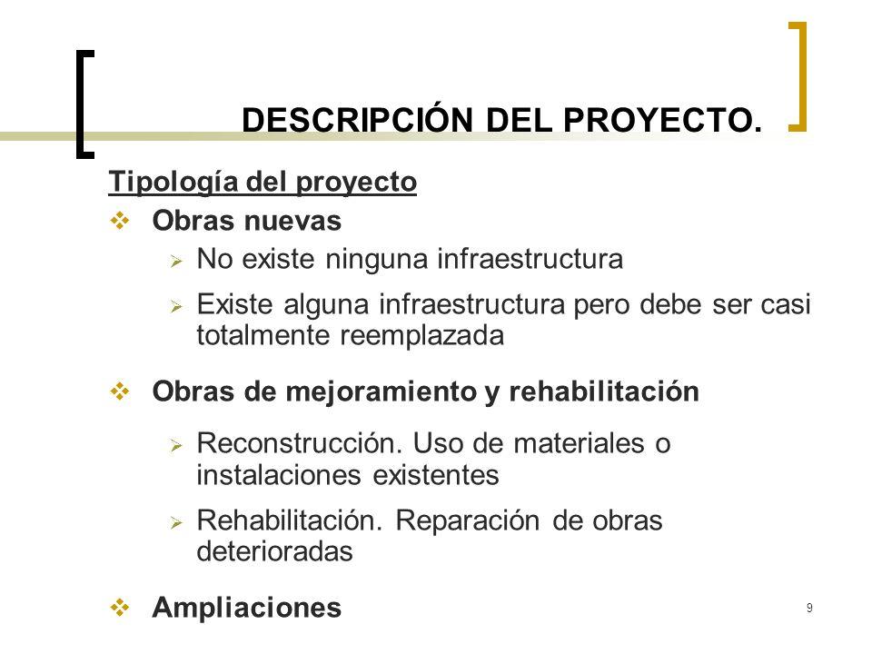 9 DESCRIPCIÓN DEL PROYECTO. Tipología del proyecto Obras nuevas No existe ninguna infraestructura Existe alguna infraestructura pero debe ser casi tot