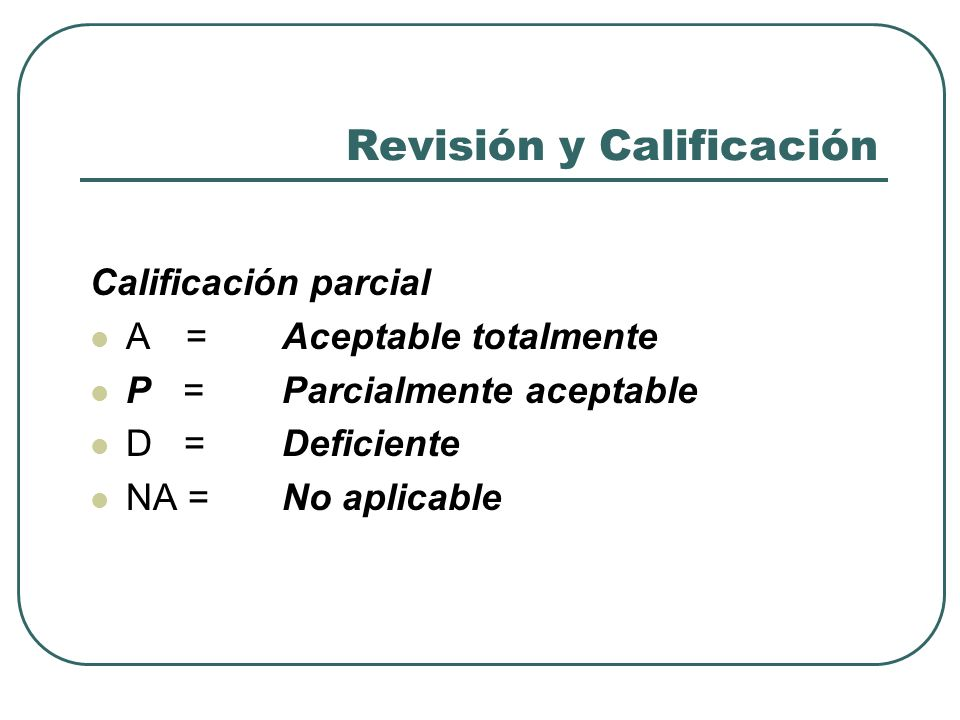 Revisión y Calificación Calificación parcial A= Aceptable totalmente P =Parcialmente aceptable D = Deficiente NA = No aplicable
