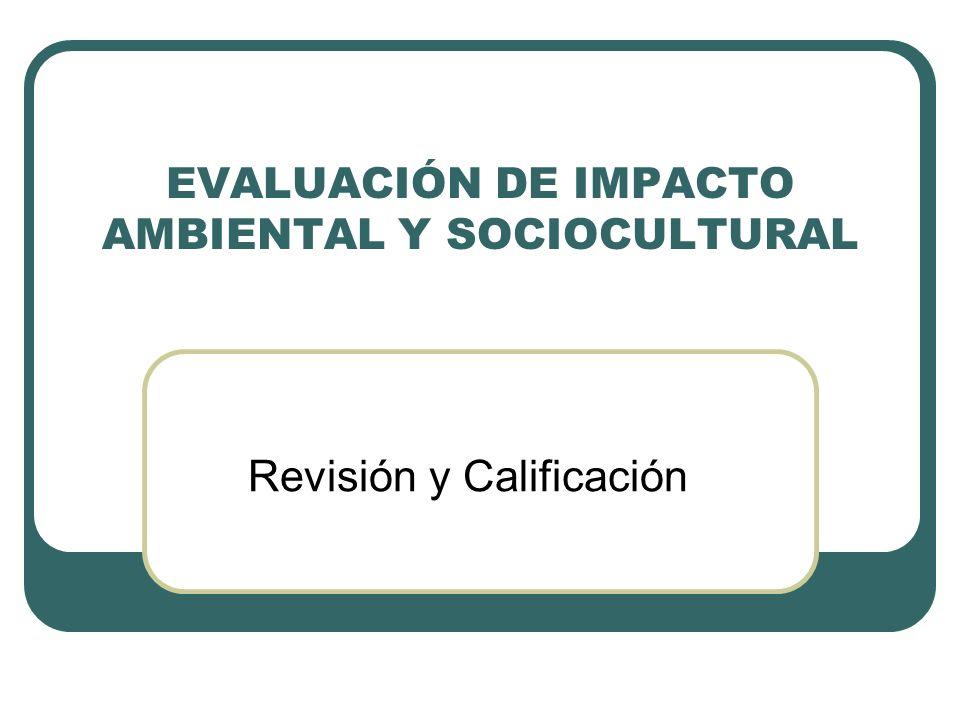 EVALUACIÓN DE IMPACTO AMBIENTAL Y SOCIOCULTURAL Revisión y Calificación