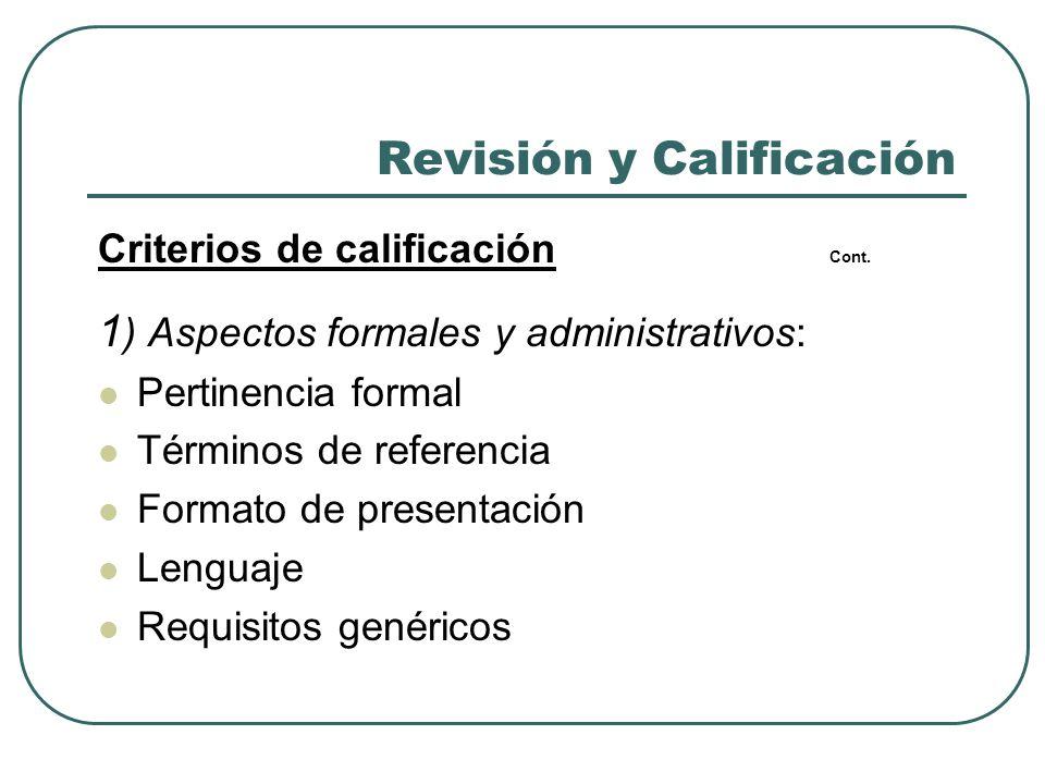 Revisión y Calificación Criterios de calificación Cont. 1 ) Aspectos formales y administrativos: Pertinencia formal Términos de referencia Formato de