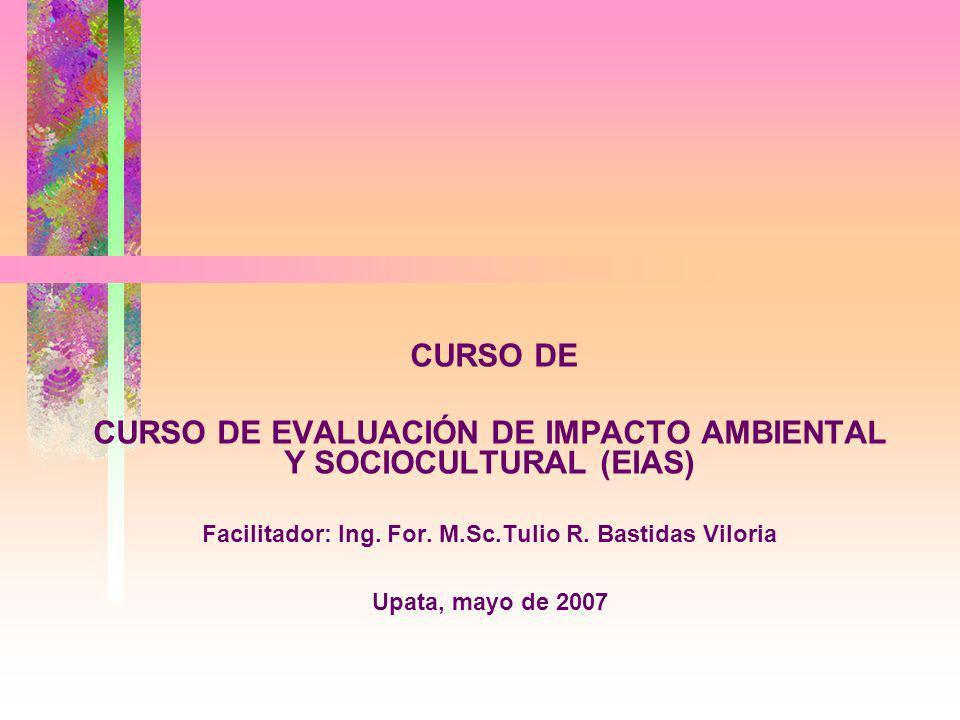 Curso de Evaluación de Impacto Ambiental y Sociocultural (EIAS) Facilitador: Ing.