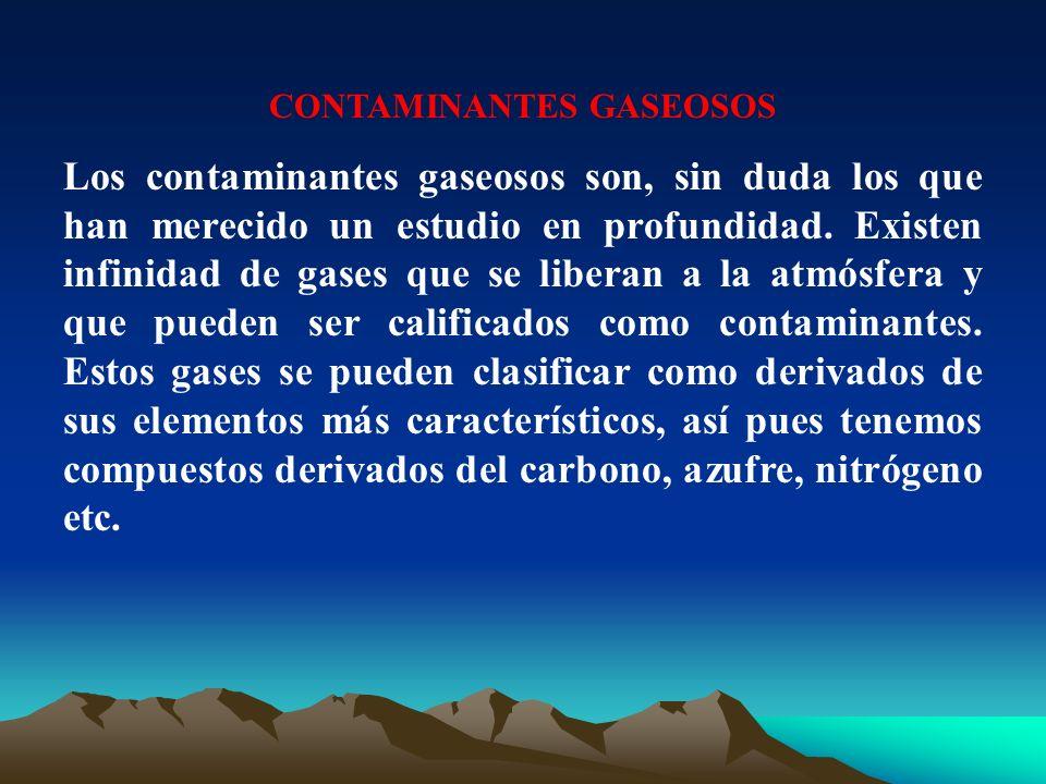 CONTAMINANTES GASEOSOS Los contaminantes gaseosos son, sin duda los que han merecido un estudio en profundidad. Existen infinidad de gases que se libe