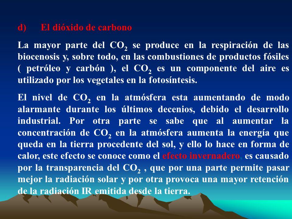 d) El dióxido de carbono La mayor parte del CO 2 se produce en la respiración de las biocenosis y, sobre todo, en las combustiones de productos fósile