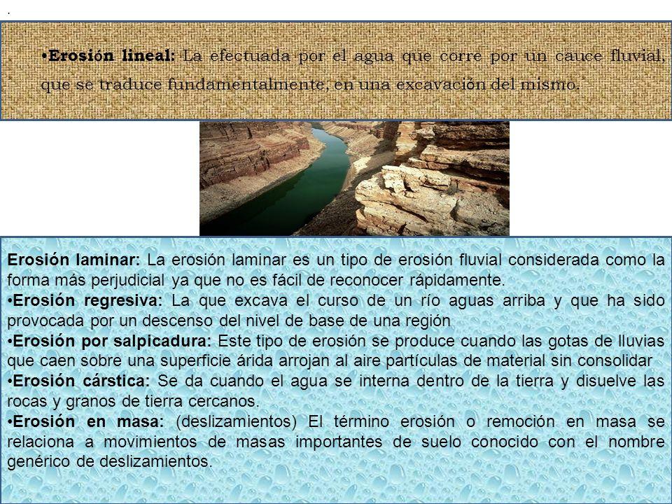 Erosi ó n lineal: La efectuada por el agua que corre por un cauce fluvial, que se traduce fundamentalmente, en una excavaci ó n del mismo.. Erosión la