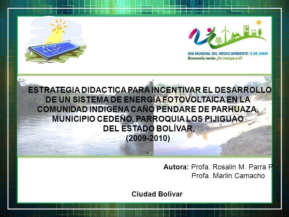 ESTRATEGIA DIDACTICA PARA INCENTIVAR EL DESARROLLO DE UN SISTEMA DE ENERGÍA FOTOVOLTAICA EN LA COMUNIDAD INDIGENA CAÑO PENDARE DE PARHUAZA, MUNICIPIO