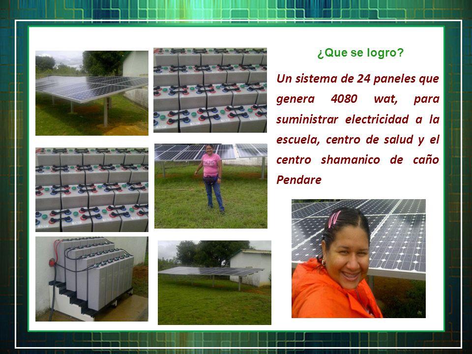 ¿Que se logro? Un sistema de 24 paneles que genera 4080 wat, para suministrar electricidad a la escuela, centro de salud y el centro shamanico de caño