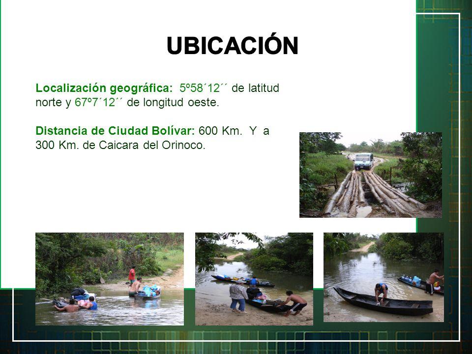 Localización geográfica: 5º58´12´´ de latitud norte y 67º7´12´´ de longitud oeste. Distancia de Ciudad Bolívar: 600 Km. Y a 300 Km. de Caicara del Ori