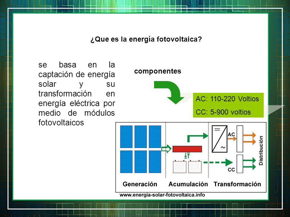 ¿Que es la energía fotovoltaica? se basa en la captación de energía solar y su transformación en energía eléctrica por medio de módulos fotovoltaicos