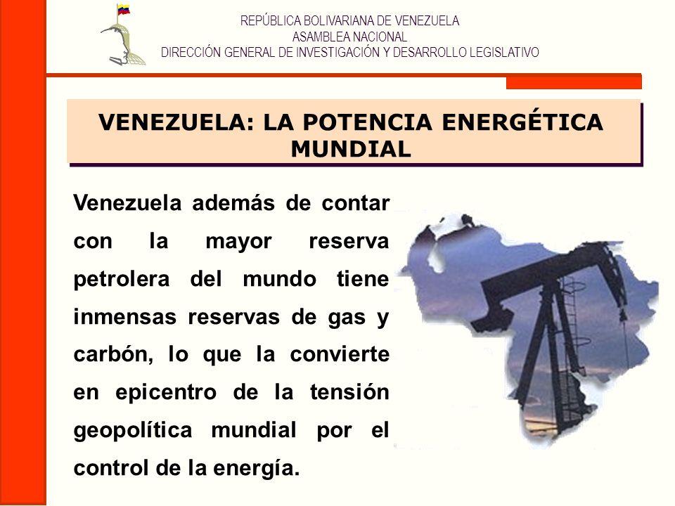 REPÚBLICA BOLIVARIANA DE VENEZUELA ASAMBLEA NACIONAL DIRECCIÓN GENERAL DE INVESTIGACIÓN Y DESARROLLO LEGISLATIVO Venezuela además de contar con la may