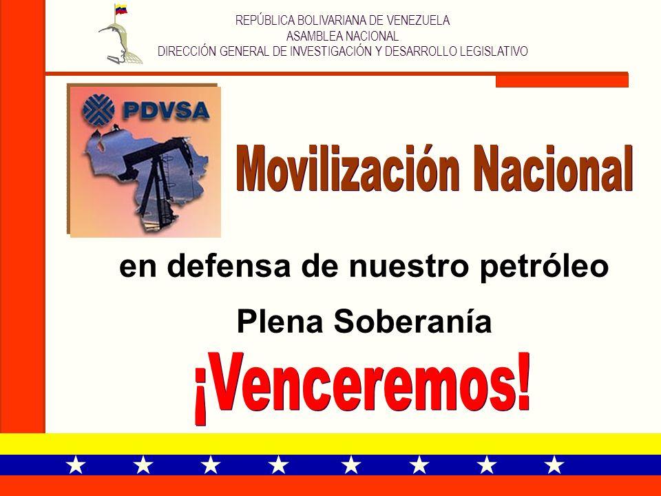 REPÚBLICA BOLIVARIANA DE VENEZUELA ASAMBLEA NACIONAL DIRECCIÓN GENERAL DE INVESTIGACIÓN Y DESARROLLO LEGISLATIVO en defensa de nuestro petróleo Plena
