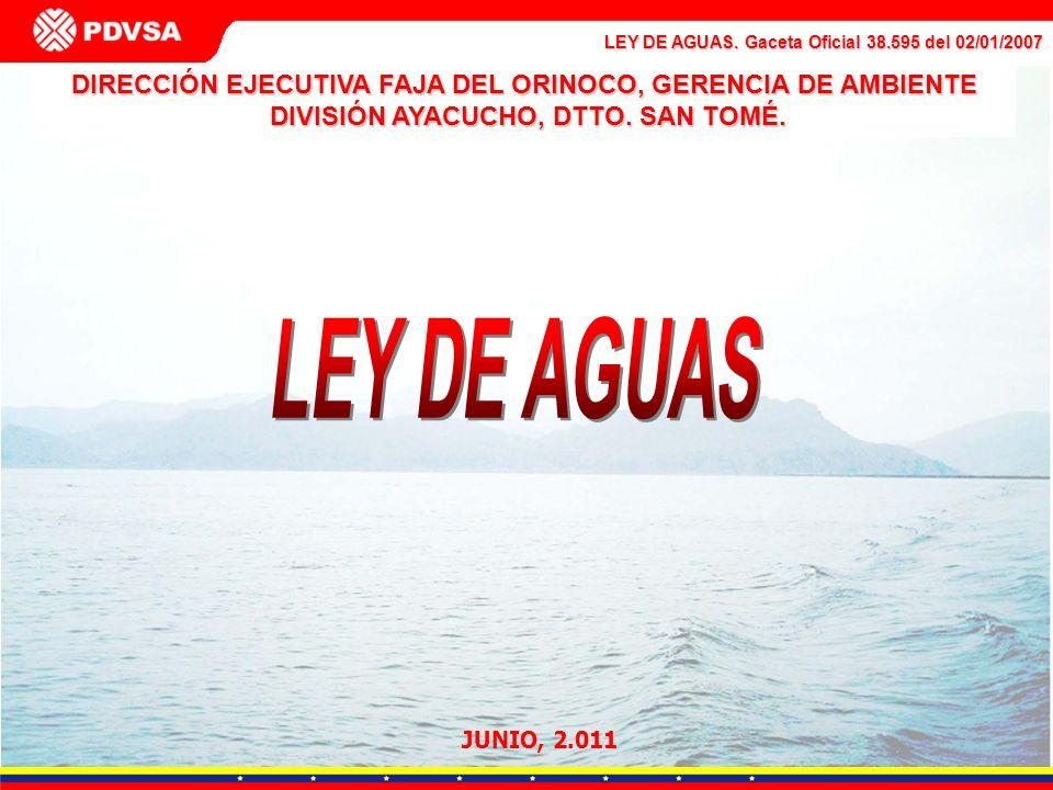 LEY DE AGUAS. Gaceta Oficial 38.595 del 02/01/2007 DIRECCIÓN EJECUTIVA FAJA DEL ORINOCO, GERENCIA DE AMBIENTE DIVISIÓN AYACUCHO, DTTO. SAN TOMÉ. DIVIS
