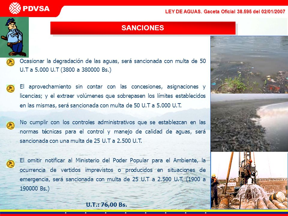 LEY DE AGUAS. Gaceta Oficial 38.595 del 02/01/2007 SANCIONES Ocasionar la degradación de las aguas, será sancionada con multa de 50 U.T a 5.000 U.T (3