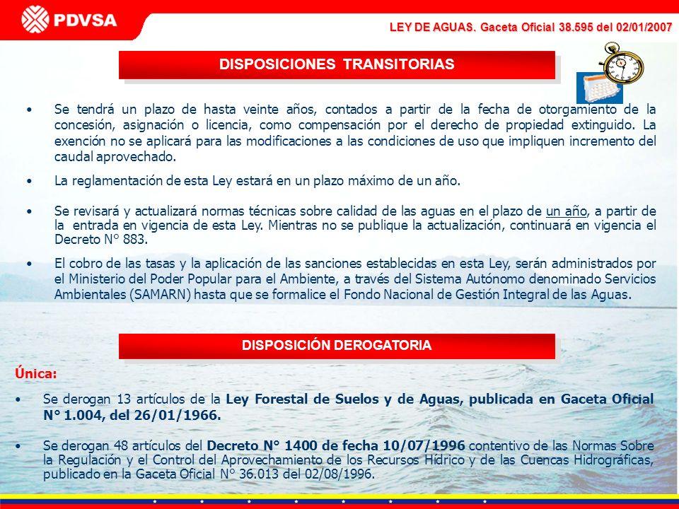 LEY DE AGUAS. Gaceta Oficial 38.595 del 02/01/2007 DISPOSICIONES TRANSITORIAS Se tendrá un plazo de hasta veinte años, contados a partir de la fecha d