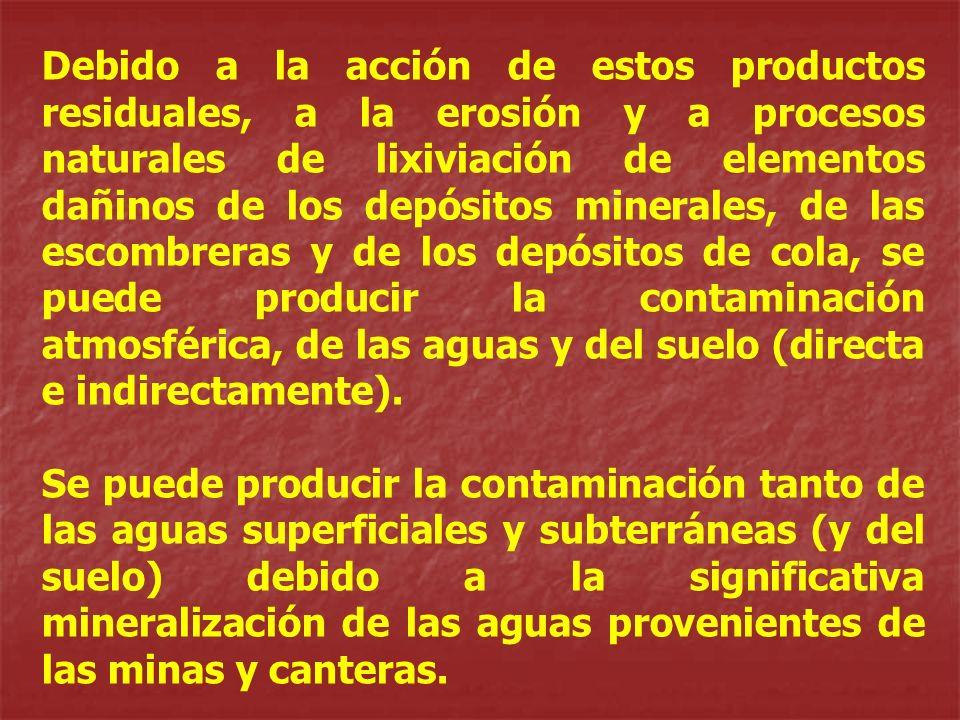 Debido a la acción de estos productos residuales, a la erosión y a procesos naturales de lixiviación de elementos dañinos de los depósitos minerales,