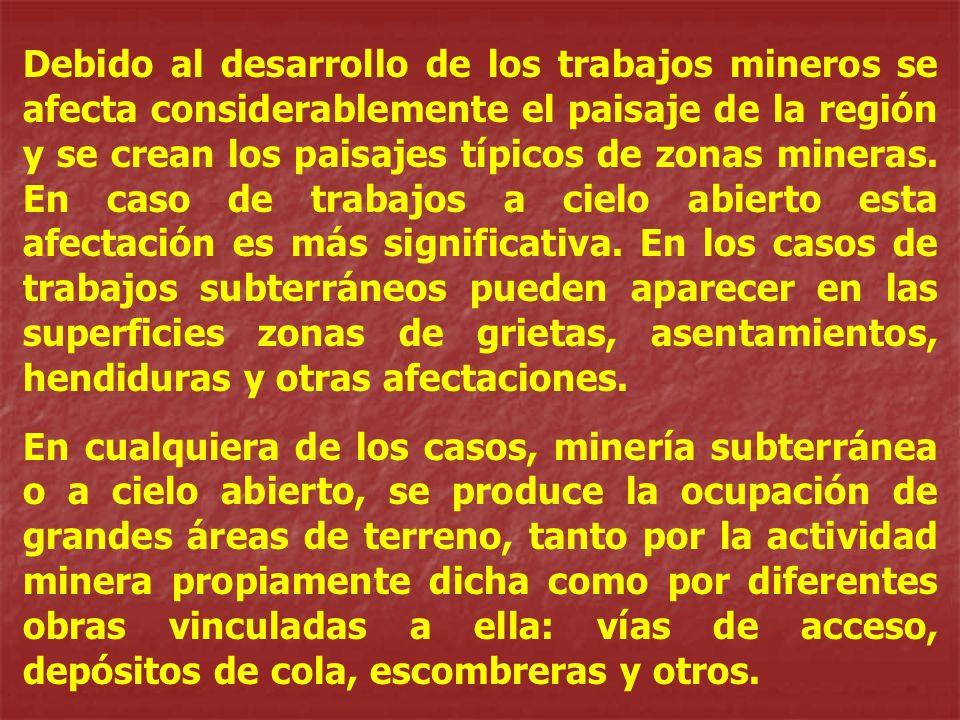 Debido al desarrollo de los trabajos mineros se afecta considerablemente el paisaje de la región y se crean los paisajes típicos de zonas mineras. En