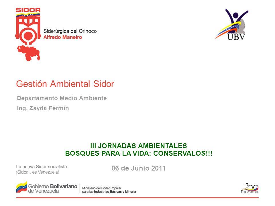Departamento Medio Ambiente Ing. Zayda Fermín Gestión Ambiental Sidor III JORNADAS AMBIENTALES BOSQUES PARA LA VIDA: CONSERVALOS!!! 06 de Junio 2011