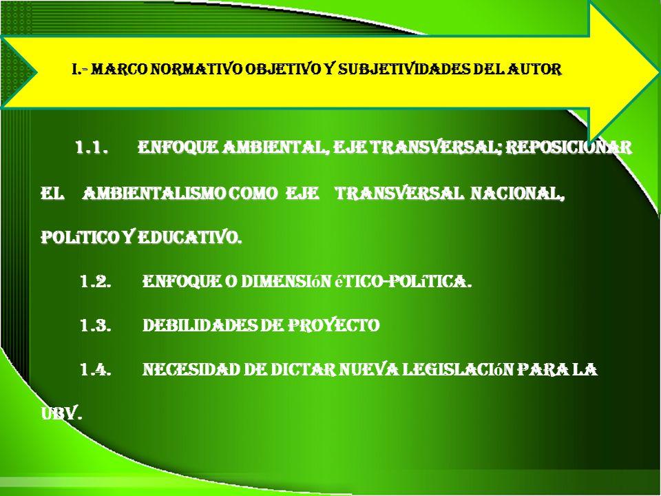 1.1. Enfoque Ambiental, Eje Transversal; reposicionar el ambientalismo como Eje Transversal Nacional, Pol í tico y Educativo. 1.2. Enfoque o dimensi ó