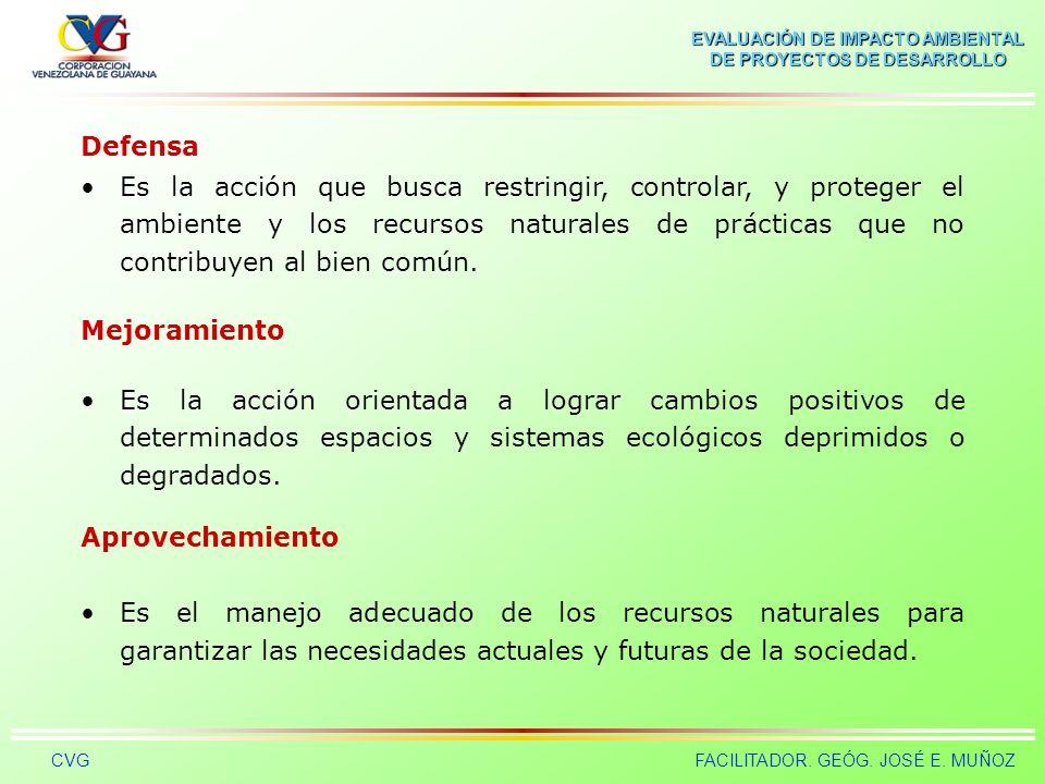 EVALUACIÓN DE IMPACTO AMBIENTAL DE PROYECTOS DE DESARROLLO CVGFACILITADOR. GEÓG. JOSÉ E. MUÑOZ Conservación Significa la utilización racional de los r