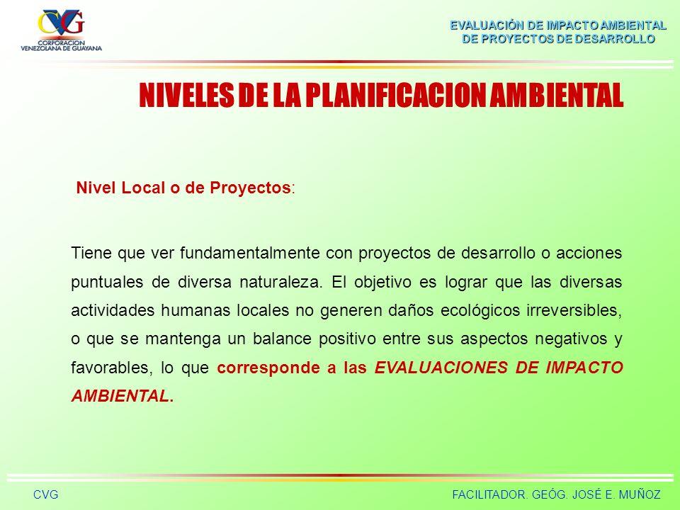 EVALUACIÓN DE IMPACTO AMBIENTAL DE PROYECTOS DE DESARROLLO CVGFACILITADOR. GEÓG. JOSÉ E. MUÑOZ NIVELES DE LA PLANIFICACION AMBIENTAL Nivel Regional: S