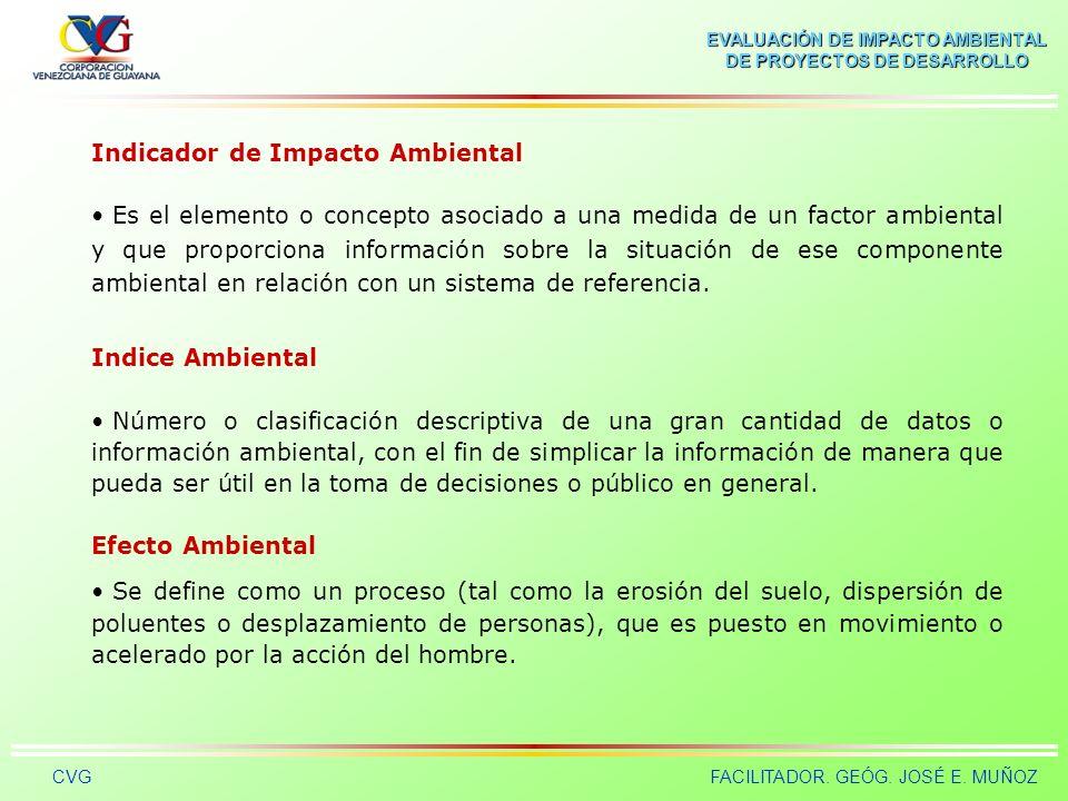 EVALUACIÓN DE IMPACTO AMBIENTAL DE PROYECTOS DE DESARROLLO CVGFACILITADOR. GEÓG. JOSÉ E. MUÑOZ Proyecto Documento técnico que define o condiciona la l